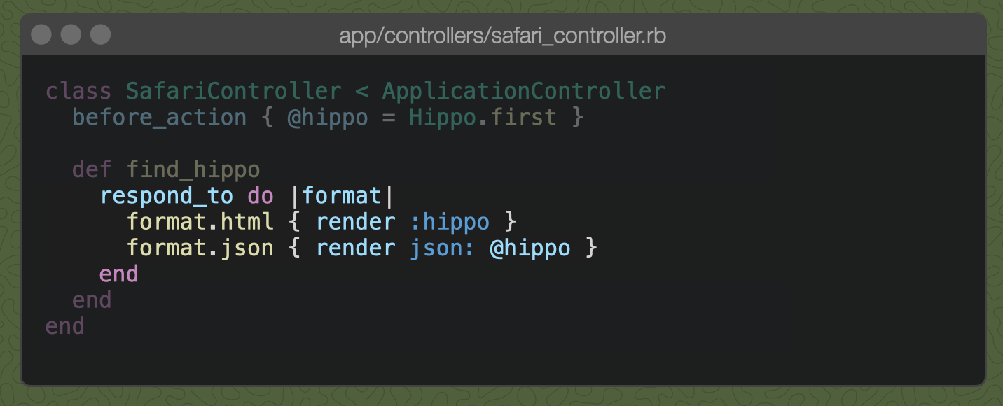A Rails controller action with: respond_to do |format| { format.html { render :hippo }; format.json { render json: @hippo } }
