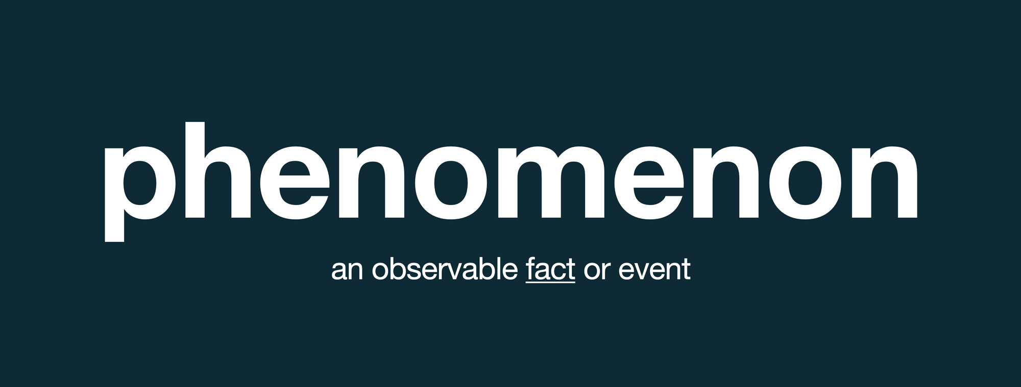 phenomenon: an observable fact or event